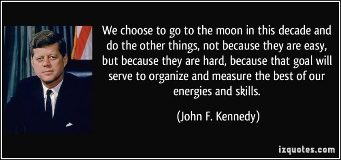 quote-we-choose-to-go-to-the-moon-in-this-decade-and-do-the-other-things-not-because-they-are-easy-but-john-f-kennedy-307383
