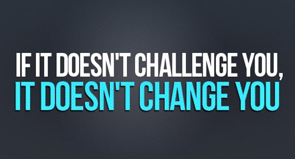 quote-if-it-doesnt-challenge-you-it-doesnt-change-you